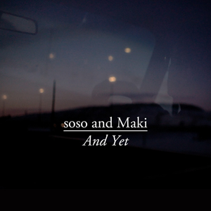 soso and Maki - And Yet - Single